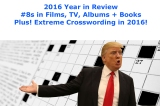 2016 Year in Review — The 16 of Trumps (+ Extreme Crosswording) — #8 in Films, TV, Albums, Books: Part 9